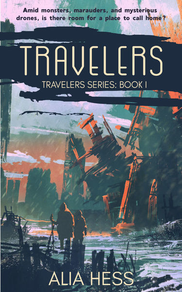 Travelers (Travelers Series: Book I) by Alia Hess