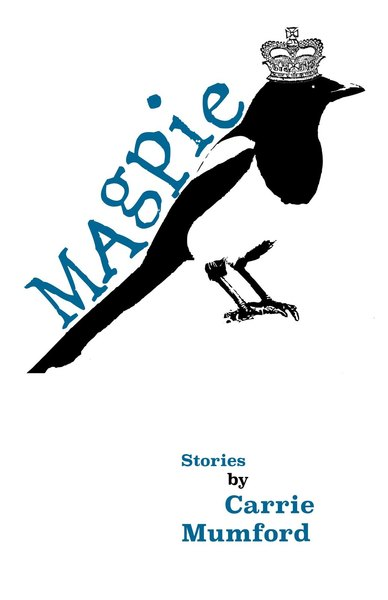 Magpie: A Collection of Really Short Stories by Carrie Mumford