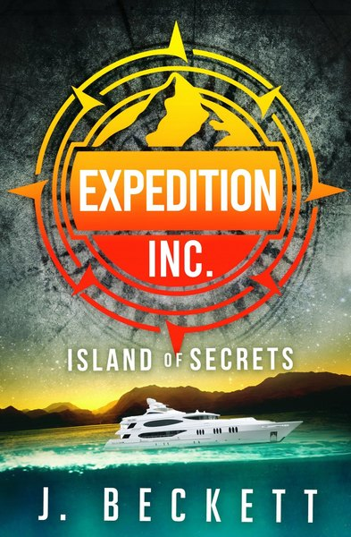 Expedetion Inc. Book 1: Island of Secrets by John Wilker