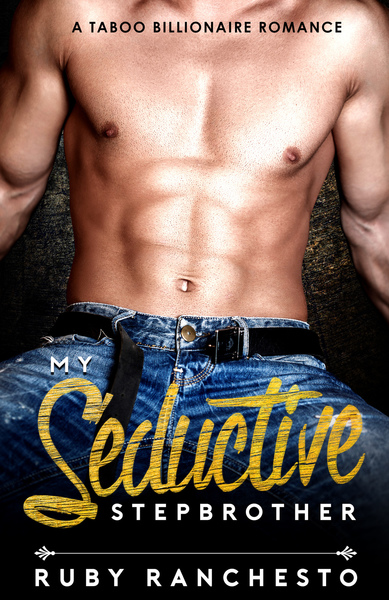 My Seductive Stepbrother by Ruby Ranchesto