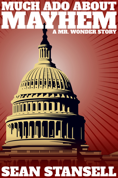 Much Ado About Mayhem (A Mr. Wonder Prequel Story) by Sean Stansell