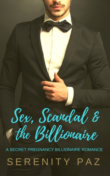 Sex, Scandal & the Billionaire by Serenity Paz