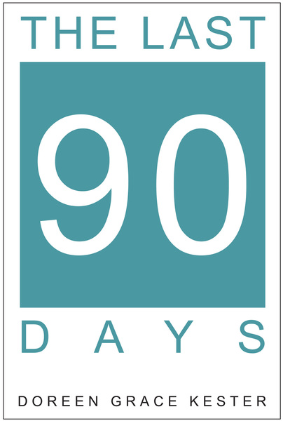 The Last 90 Days by Doreen Grace Kester