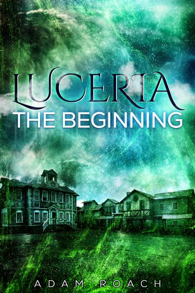 Luceria: The Beginning by Adam Roach