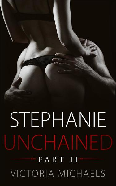 Stephanie Unchained - Part II by Victoria Michaels