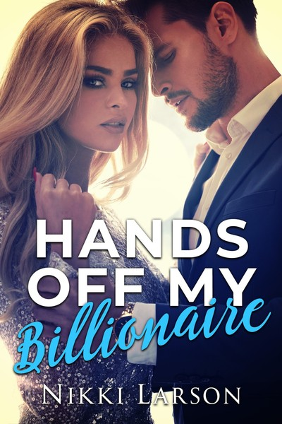 Hands off My Billionaire by Nikki Larson