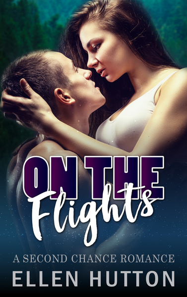 On The Flights (A Second Chance Romance) by Ellen Hutton