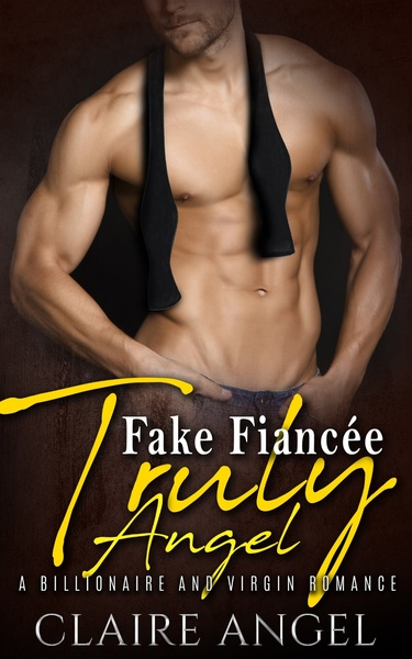 FAKE FIANCÉE TRULY ANGEL: A BILLIONAIRE AND VIRGIN ROMANCE by Claire Angel