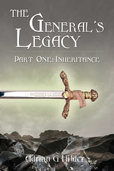 The General's Legacy - Part One: Inheritance by Adrian G Hilder