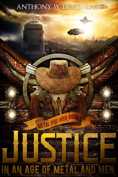 Justice in an Age of Metal and Men by Anthony W. Eichenlaub