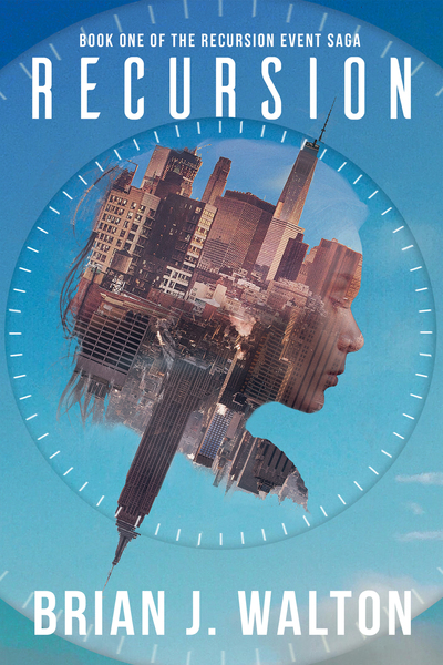 Recursion (Book One of the Recursion Event Saga) by Brian J. Walton