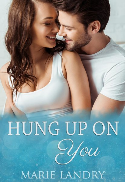Hung Up on You (preview) by Marie Landry