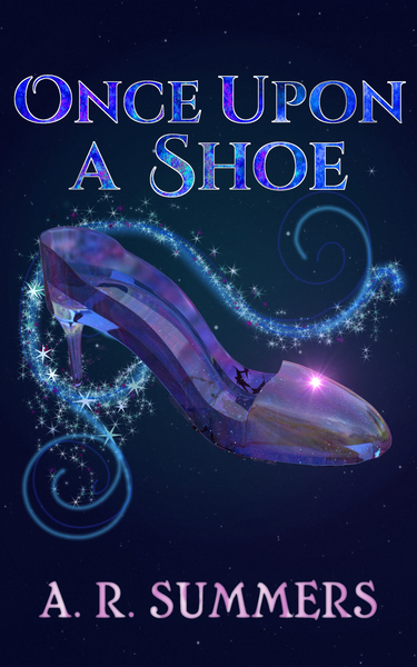 Once upon a Shoe: A Cinderella Retelling by A. R. Summers