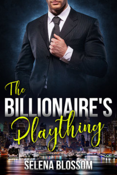 The Billionaire's Plaything by Selena Blossom