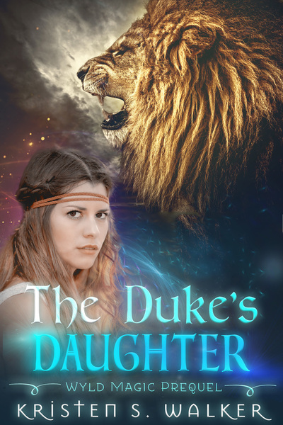 The Duke's Daughter (Wyld Magic #0) by Kristen S Walker