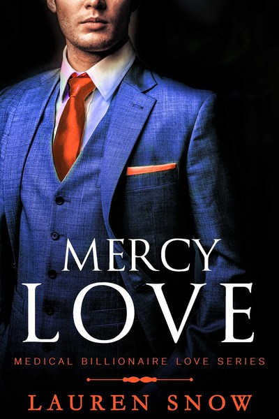 Mercy Love An alpha Male Series (Medical Billionaires Love Series Book 4 by Lauren Snow