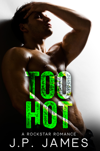 Too Hot:  A Rockstar Romance by J.P. James