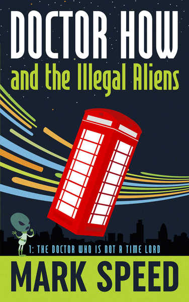 Doctor How and the Illegal Aliens by Mark Speed