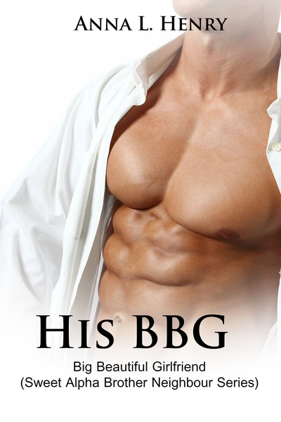 His BBG - Big Beautiful Girlfriend by Anna L. Henry