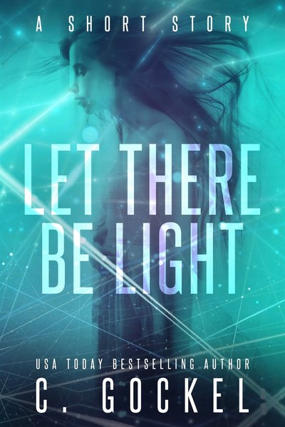 Let There Be Light: A Short Story by C. Gockel