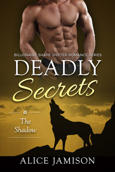 Deadly Secrets The Shadow (Billionaire Shape-Shifter Romance Series Book 1) by Alice Jamison