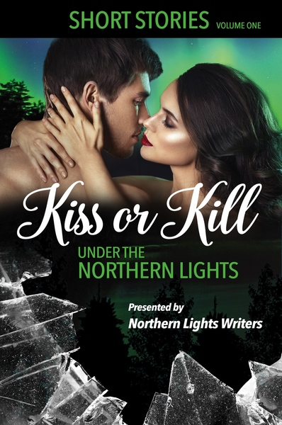 Kiss or Kill Under the Northern Lights: Volume One by Northern Lights Writers