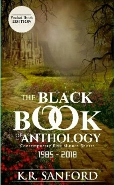 The Black Book of Anthology: Ten Contemporary Five Minute Shorts by K. R. Sanford
