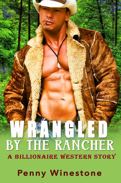 Wrangled by the Rancher by Penny Winestone