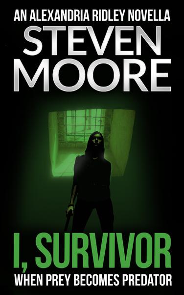 I, Survivor: An Alexandria Ridley Vigilante Thriller by Steven Moore