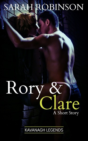Rory & Clare: A Kavanagh Legends Short Story by Sarah Robinson