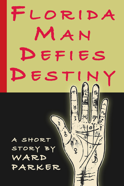 Florida Man Defies Destiny, a short story by Ward Parker