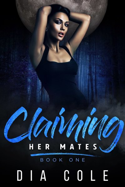 Claiming Her Mates: Book One by Dia Cole