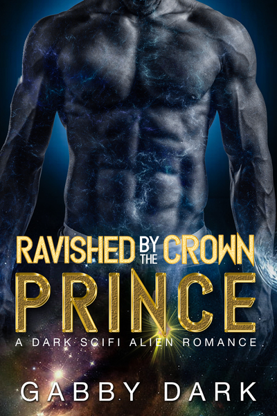 Ravished by the Crown Prince by Gabby Dark