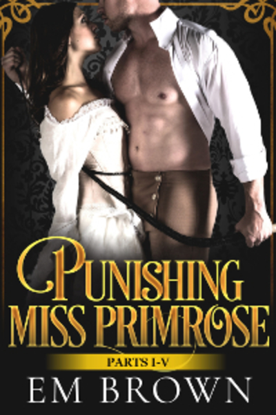 Punishing Miss Primrose, Parts I-V by Em Brown