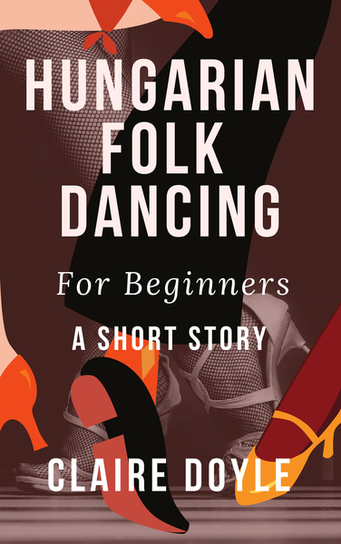 Hungarian Folk Dancing For Beginners by Claire Doyle