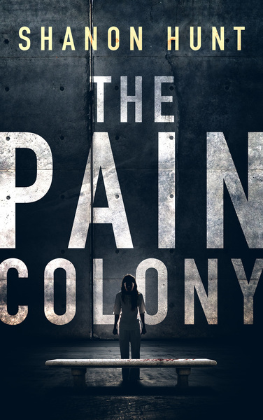 The Pain Colony by Shanon Hunt