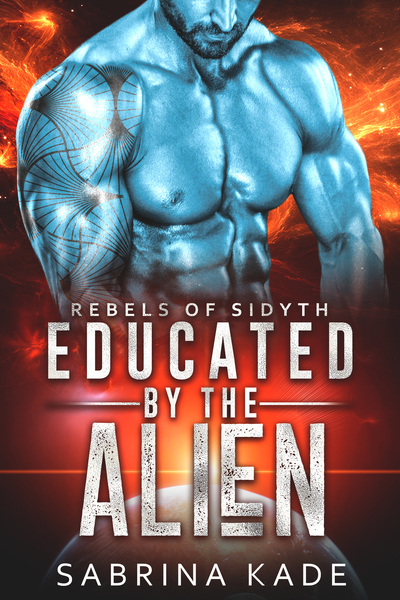 Educated by the Alien: A Sci-Fi Alien Romance by Sabrina Kade