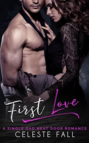 First Love: A Single Dad Next Door Romance by Celeste Fall