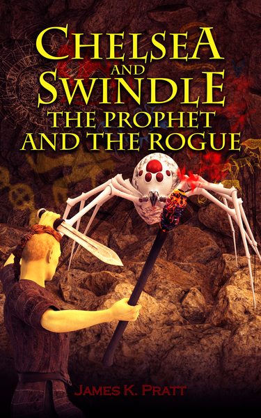 Chelsea & Swindle: The Prophet and The Rogue by James K. Pratt
