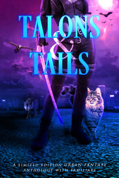 Talons and Tails Urban Fantasy Famliars Anthology