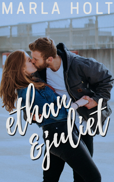 Ethan & Juliet by Marla Holt