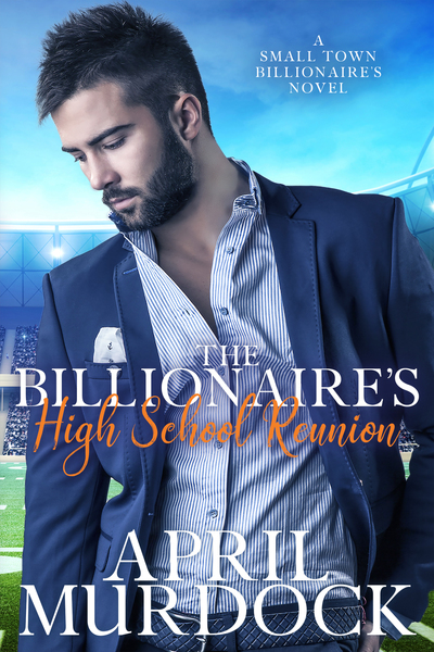 The Billionaire's High School Reunion by April Murdock
