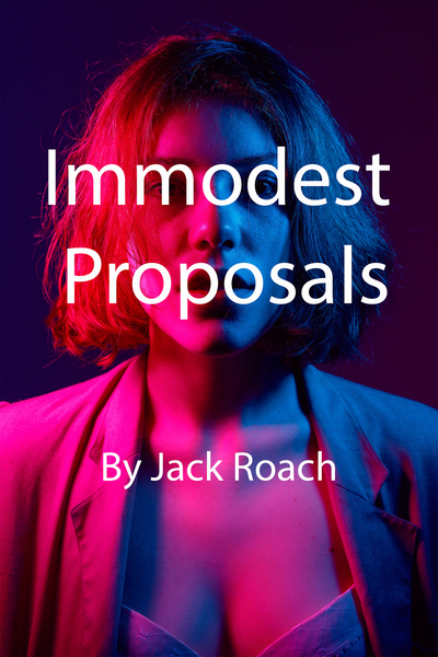 Immodest Proposals by Jack Roach