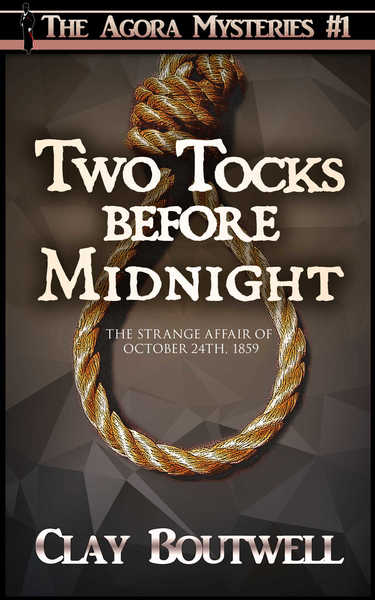 Two Tocks before Midnight (The Agora Mystery Series Book 1) by Clay Boutwell