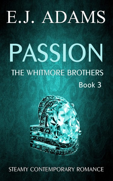Passion: Whitmore Brothers Book 3 by E.J. Adams