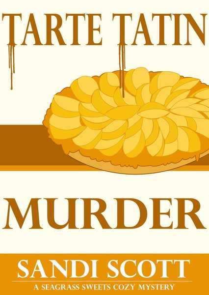 Tarte Tatin Murder: A Seagrass Sweets Cozy Mystery (Book 2) by Sandi Scott