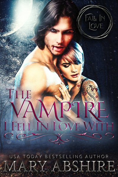 The Vampire I Fell In Love With by Mary Abshire