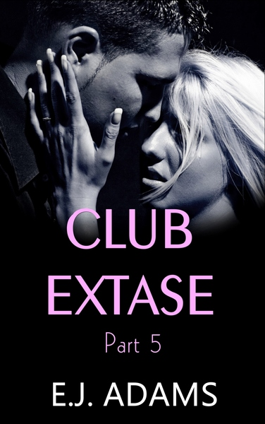 Club Extase Part 5 by E.J. Adams