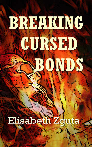 BREAKING CURSED BONDS by Elisabeth Zguta