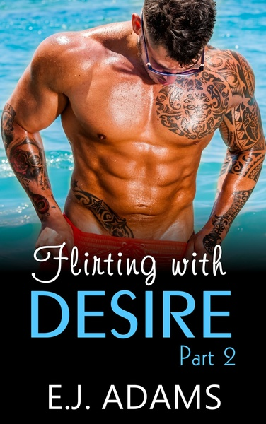 Flirting with Desire Part 2 by E.J. Adams